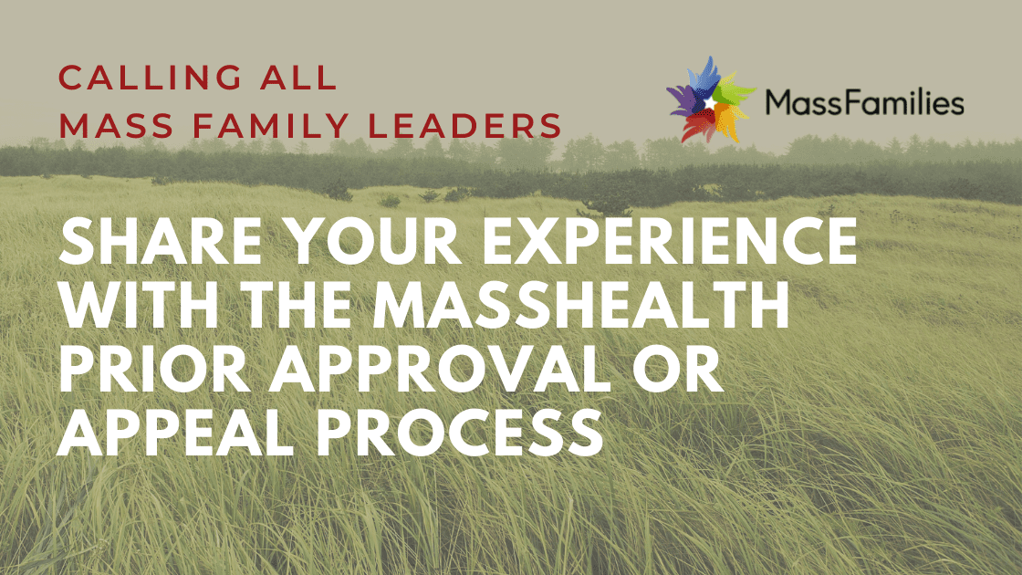 action alert: share your experience with the MassHealth Prior approval or appeal process