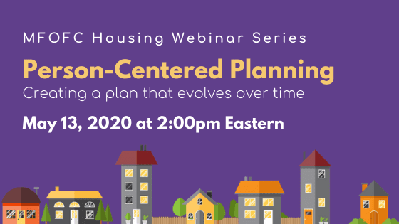 May 2020 MFOFC Housing Webinar Series Person-Centered Planning that Evolves Over Time
